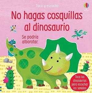 TOCO Y ESCUCHO. NO HAGAS COSQUILLAS AL DINOSAURIO