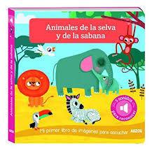 ANIMALES DE LA SELVA Y DE LA SABANA. MI PRIMER LIBRO DE IMAGENES