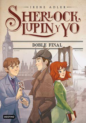 SHERLOCK LUPIN Y YO 13. DOBLE FINAL