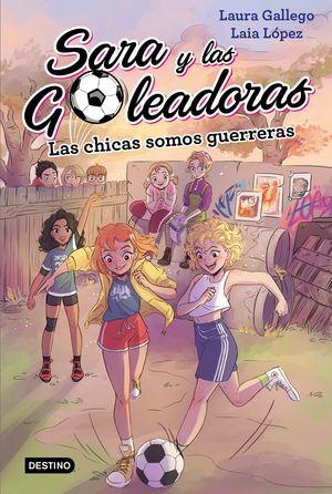 SARA Y LAS GOLEAODRAS 2. LAS CHICAS SOMOS GUERRERAS