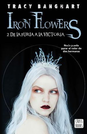 IRON FLOWERS 2. DE LA FURIA A LA VICTORIA