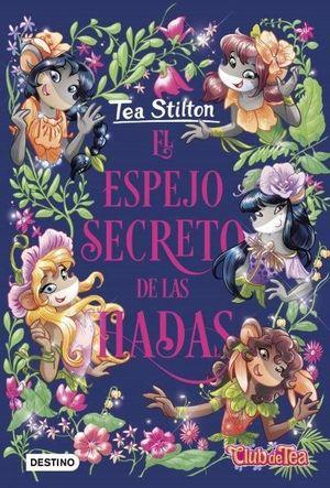 TEA STILTON. EL ESPEJO SECRETO DE LAS HADAS