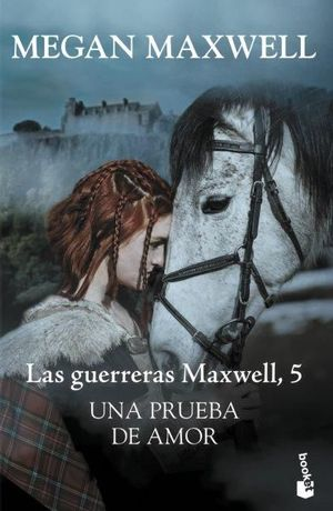 LAS GUERRERAS MAXWELL 5. UNA PRUEBA DE AMOR