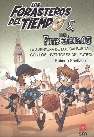 LOS FORASTEROS DEL TIEMPO 9. LA AVENTURA DE LOS BALBUENA CON LOS INVENTORES DEL FUTBOL