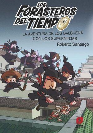 FORASTEROS DEL TIEMPO 10. LA AVENTURA DE LOS BALBUENA CON LOS SUPERNINJAS