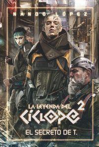 LEYENDA CICLOPE 2 EL SECRETO DE T