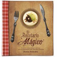 EL RECETARIO MAGICO RECETAS, CONJUROS, HECHIZOS Y POCIONES PARA UNA ALIMENTACION SANA, DIVERTIDA Y NUTRITIVA