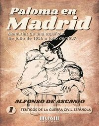 PALOMA EN MADRID. MEMORIAS DE UNA ESPAÑOLA, DE JULIO 1936 A JULIO 1937