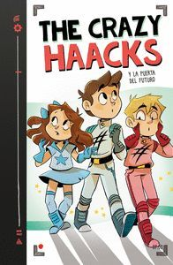 THE CRAZY HAACKS 7. Y LA PUERTA DEL FUTURO