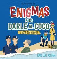ENIGMAS PARA DARLE AL COCO. CASOS POLICIACOS