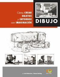 DIBUJOS. COMO CREAR OBJETOS Y ENTORNOS CON IMAGINACION