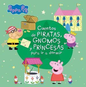 PEPA PIG. CUENTOS DE PIRATAS, GNOMOS Y PRINCESAS PARA IR A DORMIR