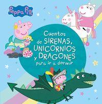 PEPPA PIG. CUENTOS DE SIRENAS, UNICORNIOS Y DRAGONES PARA IR A LA CAMA