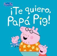 TE QUIERO, PAPA PIG