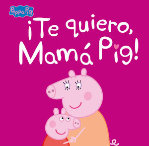TE QUIERO, MAMA PIG