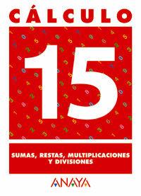 CÁLCULO 15. SUMAS, RESTAS, MULTIPLICACIONES Y DIVISIONES.