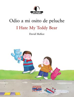 ODIO A MI OSITO DE PELUCHE = I HATE MY TEDDY BEAR (ED. BILINGÜE ESP AÑOL-INGLES)