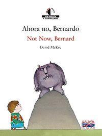 AHORA NO, BERNARDO = NOT NOW, BERNARD (ED. BILINGÜE CASTELLANO-IN GLES)