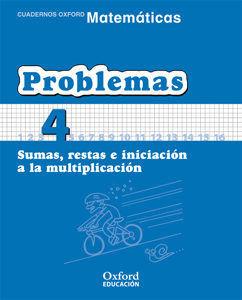 CUADERNO MATEMATICAS: PROBLEMAS 4. SUMAS, RESTAS E INICIACION A L A MULTIPLICACION OXFORD