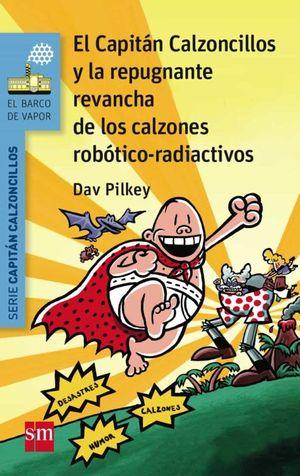BVA 14. EL CAPITAN CALZONCILLOS Y LA REPUGNANTE REVANCHA DE LOS CALZONES ROBOTICO-RADIACTIVOS