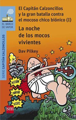 EL CAPITAN CALZONCILLOS 8. Y LA GRAN BATALLA CONTRA EL MOCOSO CHICO BIONICO 1: LA NOCHE DE LOS MOCOS VIVIENTES