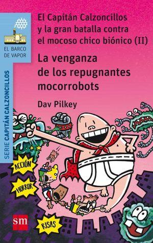 BVA 9. CAPITAN CALZONCILLOS Y VENGANZA DE REPUGNANTES MOCORROBOTS