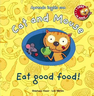 CAT AND MOUSE: EAT GOOD FOOD