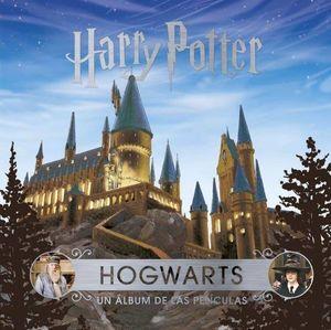 HARRY POTTER. J.K. ROWLING S WIZARDING WORLD. HOGWARTS UN ALBUM DE LAS PELICULAS