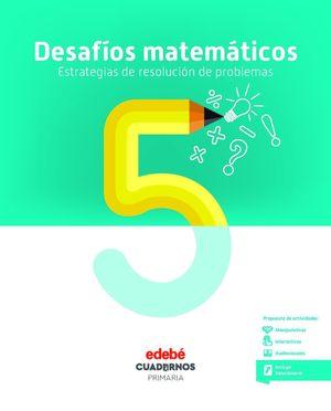 CUADERNO DESAFIOS MATEMATICOS 5 ESTRATEGIAS DE RESOLUCION DE PROBLEMAS