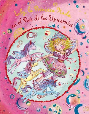 LILY LA PRINCESA HADA. EN EL PAIS DE LOS UNICORNIOS