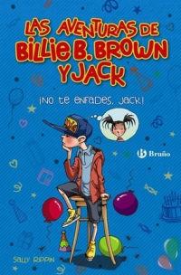 LAS AVENTURAS DE BILLIE B. BROWN Y JACK 3. NO TE ENFADES, JACK