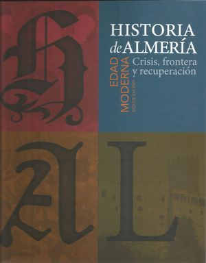 HISTORIA DE ALMERIA TOMO III EDAD MODERNA CRISIS, FRONTERA Y RECUPERACION