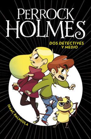 PERROCK HOLMES 1. DOS DETECTIVES Y MEDIO