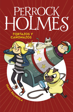 PERROCK HOLMES 4. TORTAZOS Y CAÑONAZOS