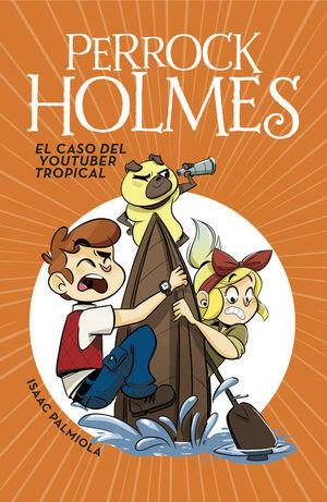 PERROCK HOLMES 6. EL CASO DEL YOUTUBER TROPICAL