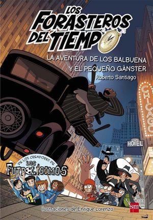 FORASTEROS DEL TIEMPO 5: LA AVENTURAS DE LOS BALBUENA Y EL PEQUEÑO GANSTER