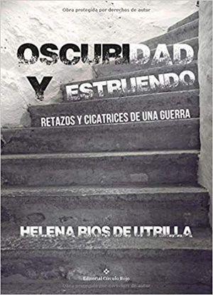 OSCURIDAD Y ESTRUENDO : RETAZOS Y CICATRICES DE UNA GUERRA