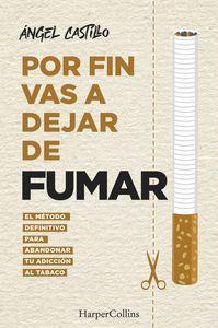 POR FIN VAS A DEJAR DE FUMAR. EL METODO DEFINITIVO PARA ABANDONAR