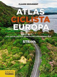 ATLAS CICLISTA DE EUROPA. LAS 350 RUTAS MAS BONITAS RECOMENDADAS