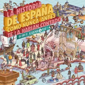 LA HISTORIA DE ESPAÑA COMO NUNCA ANTES TE LA HABÍAN CONTADO UN LIBRO DE ACADEMIA PLAY