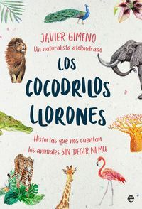 LOS COCODRILOS LLORONES HISTORIAS QUE NOS CUENTAN LOS ANIMALES SIN DECIR NI MU