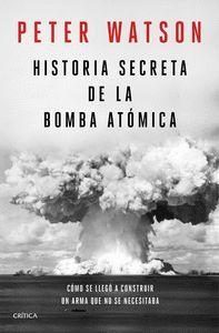 HISTORIA SECRETA DE LA BOMBA ATOMICA: COMO SE LLEGO A CONSTRUIR UN ARMA QUE NO SE NECESITABA