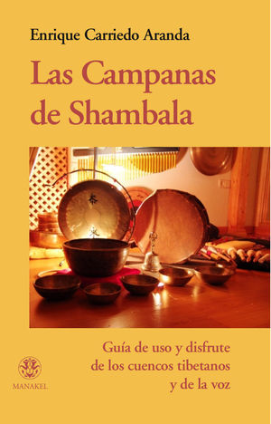 LAS CAMPANAS DE SHAMBALA GUIA DE USO Y DISFRUTE DE LOS CUENCOS TIBETANOS Y DE LA VOZ