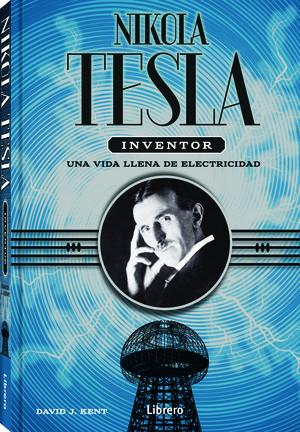 NIKOLA TESLA INVENTOR UNA VIDA LLENA DE ELECTRICIDAD