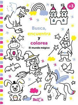 BUSCA, ENCUENTRA Y COLOREA EL MUNDO MAGICO