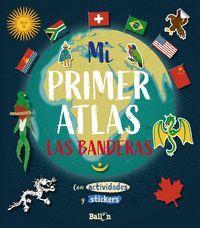 MI PRIMER ATLAS LAS BANDERAS