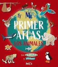 MI PRIMER ATLAS LOS ANIMALES