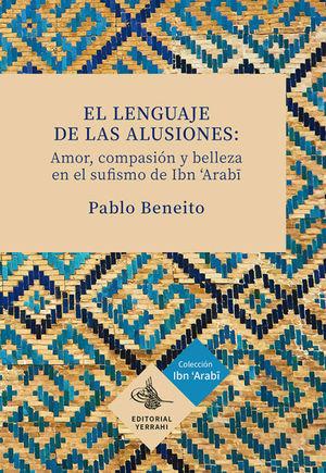 EL LENGUAJE DE LAS ALUSIONES: AMOR, COMPASION Y BELLEZA EN EL SUFISMO DE IBN ARA